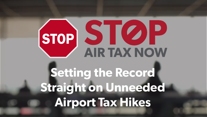 Setting the Record Straight on Unneeded Airport Tax Hikes